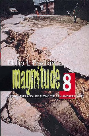 Magnitude 8 : Earthquakes and Life Along the San Andreas Fault, PHILIP L. FRADKIN