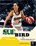 Sue Bird: Be Yourself (Basketball Positively for Kids) (Baseball (Positively for Kids))
