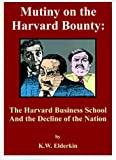img - for Mutiny on the Harvard Bounty: The Harvard Business School and the Decline of the Nation book / textbook / text book