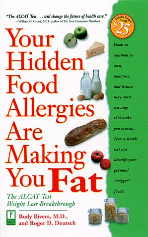 Your Hidden Food Allergies Are Making You Fat : The ALCAT Food Sensitivities Weight Loss Breakthrough
