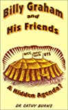 Billy Graham and His Friends: A Hidden Agenda? (1891117173) by Burns, Cathy