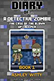 Diary of a Zombie Detective: The Case of the Blown Up Creeper {An Official Minecraft Book}