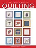 Maggi McCormick Gordon The Complete Book of Quilting: The Ultimate Guide to Quilting, Applique and Patchwork