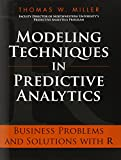 Modeling Techniques in Predictive Analytics: Business Problems and Solutions with R (FT Press Analytics)
