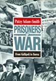 Prisoners of War: From Gallipoli to Korea (0670903086) by Adam-Smith, Patsy
