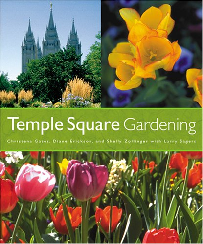 Temple Square Gardening, CHRISTENA GATES, DIANE ERICKSON, SHELLY ZOLLINGER
