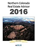 Northern Colorado Real Estate Advisor 2015: Checklists, systems and resources for buying, selling and investing in real estate in Northern Colorado.