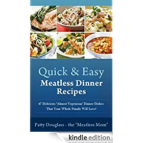 "Quick & Easy Meatless Dinner Recipes: 47 Delicious ""Almost Vegetarian"" Dinner Dishes That Your Whole Family Will Love! (Quick & Easy Meatless Recipes Book 3)"