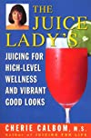 The Juice Lady&#39;s Juicing for High Level Wellness and Vibrant Good Looks