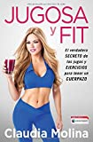 Jugosa y fit: El verdadero secreto de los jugos y ejercicios para tener un cuerpazo (Atria Espanol) (Spanish Edition)