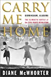 Image of Carry Me Home : Birmingham, Alabama : The Climactic Battle of the Civil Rights Revolution