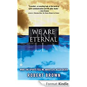 We Are Eternal: What the Spirits Tell Me about Life After Death (English Edition)