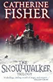 'THE SNOW-WALKER TRILOGY: ''THE SNOW-WALKER'S SON'', ''THE EMPTY HAND'', ''THE SOUL THIEVES''' (0099448068) by CATHERINE FISHER