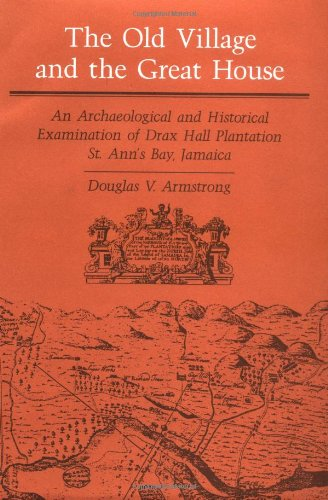 The Old Village and Great House: An Archaeological and Historical Examination of Drax Hall Plantation, St. Ann's Bay, Ja