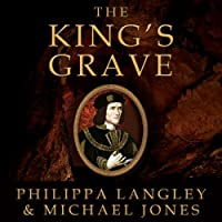 The King's Grave: The Discovery of Richard III's Lost Burial Place and the Clues It Holds (       UNABRIDGED) by Philippa Langley, Michael Jones Narrated by Corrie James