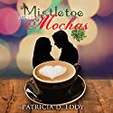 Mistletoe and Mochas Audiobook by Patricia D. Eddy Narrated by Brooke Bloomingdale