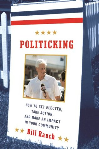 Politicking: How to Get Elected, Take Action, and Make an Impact in Your Community, Bill Rauch