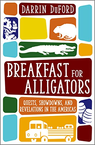 Breakfast For Alligators: Quests, Showdowns, And Revelations In The Americas by Darrin DuFord ebook deal