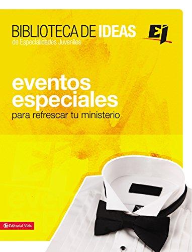 Biblioteca de ideas: Eventos Especiales (Especialidades Juveniles / Biblioteca de Ideas) (Spanish Edition)