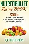 Nutribullet Recipe Book: 500+ Delicio...