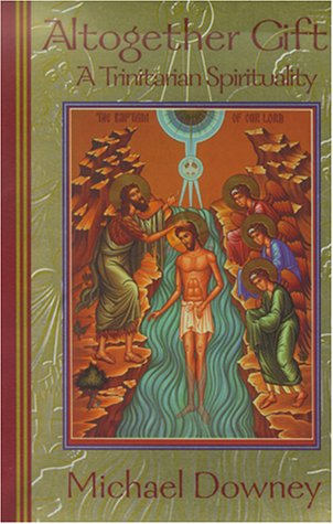 Altogether Gift: A Trinitarian Spirituality, Michael Downey