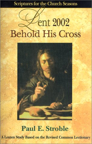 Behold His Cross: Scriptures for the Church Season (Scriptures for the Church Seasons), Robert M. Brown, Paul E. Stroble
