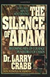 img - for The Silence of Adam: Becoming Men of Courage in a World of Chaos book / textbook / text book