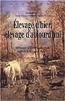 Elevage d'hier, �levage d'aujourd'hui : M�langes d'Ethnozootechnie offerts � Bernard Denis par Guintard