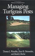 Managing Turfgrass Pests by Thomas L. Watschke
