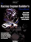Racing Engine Builders Handbook: How to Build Winning Drag, Circle Track, Marine and Road RacingEngines