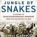 Jungle of Snakes: A Century of Counterinsurgency Warfare from the Philippines to Iraq (       UNABRIDGED) by James R. Arnold Narrated by Mark Ashby