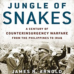 Jungle of Snakes: A Century of Counterinsurgency Warfare from the Philippines to Iraq | [James R. Arnold]