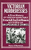 Victorian Murderesses: A True History of Thirteen Respectable French and English Women Accused of Unspeakable Crimes (0860513432) by Mary S. Hartman