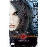 """Vampire Academy: Seelenrufvon """"Richelle Mead"""""""