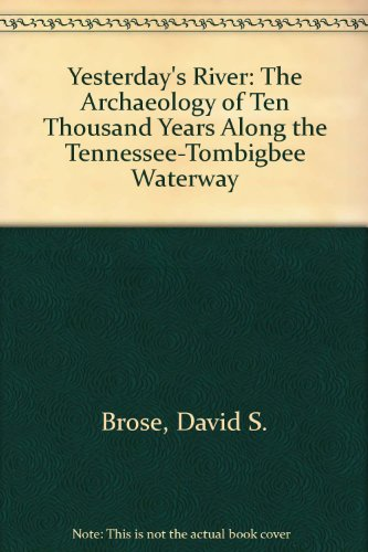 Yesterday's River: The Archaeology of Ten Thousand Years Along the Tennessee-Tombigbee Waterway