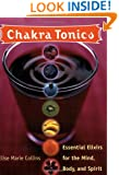 Chakra Tonics: Essential Elixirs For The Mind, Body, And Spirit