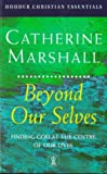 Beyond Ourselves (Hodder Christian Essentials S.) (0340709936) by Catherine Marshall
