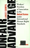 img - for Unfair Advantage: Workers' Freedom Of Association In The United States Under International Human Rights Standards (Human Rights Watch Books) book / textbook / text book