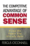 The Competitive Advantage of Common Sense: Using the Power You Already Have (Financial Times (Prentice Hall)) (0131411438) by O'Connell, Fergus