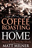 Coffee Roasting at Home - Love at First Taste - Quick & Easy Starter Guide (Home Coffee Adventures)
