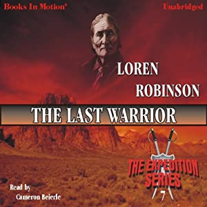 The Last Warrior: The Expedition Series, Book 7 | [Loren Robinson]
