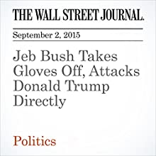 Jeb Bush Takes Gloves Off, Attacks Donald Trump Directly (       UNABRIDGED) by Beth Reinhard Narrated by Alexander Quincy