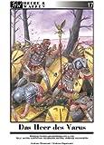 Das Heer des Varus: Römische Truppen in Germanien 9 n. Chr. Teil 2: Waffen, Ausrüstung, Feldzeichen, Reiterei, Verbände und Einheiten