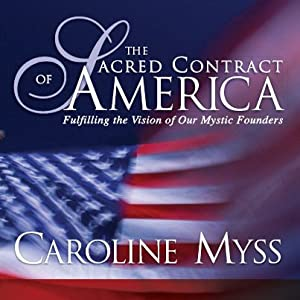 The Sacred Contract of America: Fulfilling the Vision of Our Mystic Founders | [Caroline Myss]
