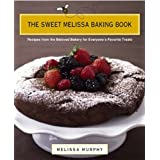 The Sweet Melissa Baking Book: Recipes from the Beloved Bakery for Everyone's Favorite Treatsby Melissa Murphy