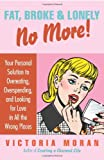 img - for Fat, Broke & Lonely No More: Your Personal Solution to Overeating, Overspending, and Looking for Love in All the Wrong Places book / textbook / text book