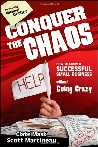 Conquer the Chaos: How to Grow a Successful Small