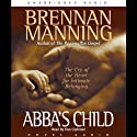 Abba's Child: The Cry of the Heart for Intimate Belonging (       UNABRIDGED) by Brennan Manning Narrated by Dan Cashman