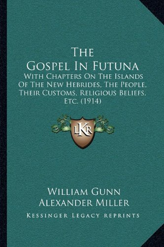 The Gospel in Futuna: With Chapters on the Islands of the New Hebrides, the People, Their Customs, Religious Beliefs, Etc. (1914)