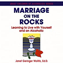 Marriage On The Rocks: Learning to Live with Yourself and an Alcoholic Audiobook by Janet Geringer Woititz Narrated by Barbara Edelman
